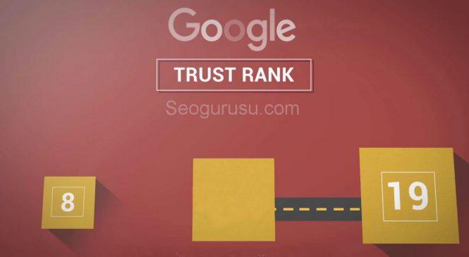 Trustrank Nedir ve Nasıl Yükselir?